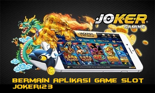 Bermain Aplikasi Game Slot Joker